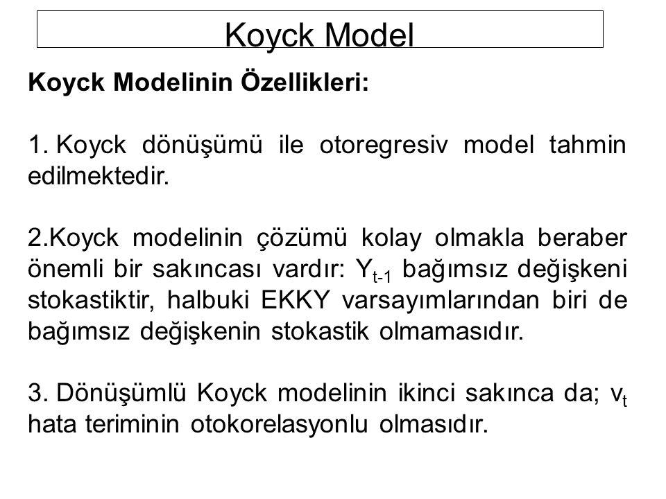 Koyck Modelinin Özellikleri: 1. Koyck dönüşümü ile otoregresiv model tahmin edilmektedir. 2.Koyck modelinin çözümü kolay olmakla beraber önemli bir sa