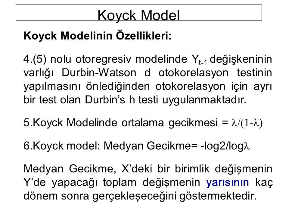Koyck Model Koyck Modelinin Özellikleri: 4.(5) nolu otoregresiv modelinde Y t-1 değişkeninin varlığı Durbin-Watson d otokorelasyon testinin yapılmasın