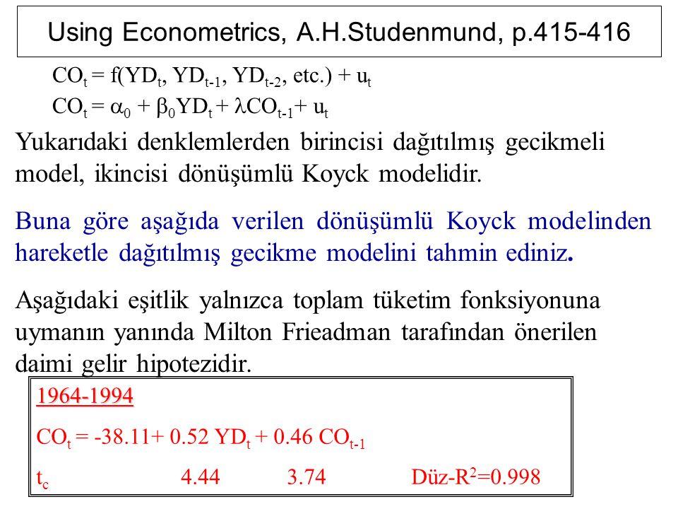 Using Econometrics, A.H.Studenmund, p.415-416 CO t = f(YD t, YD t-1, YD t-2, etc.) + u t CO t =  0 +  0 YD t + CO t-1 + u t Yukarıdaki denklemlerden