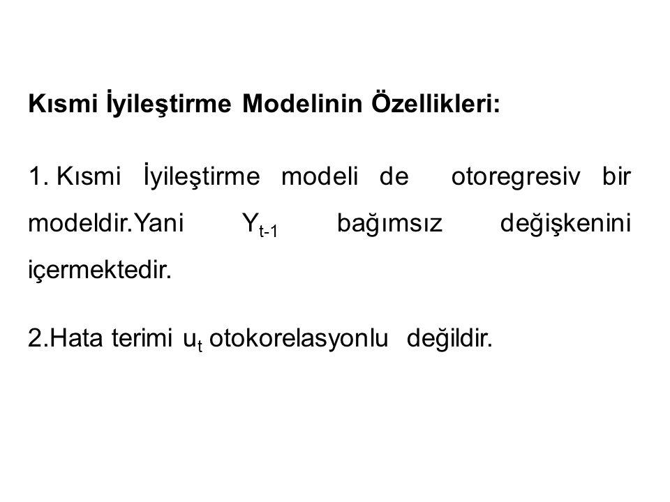 Kısmi İyileştirme Modelinin Özellikleri: 1. Kısmi İyileştirme modeli de otoregresiv bir modeldir.Yani Y t-1 bağımsız değişkenini içermektedir. 2.Hata