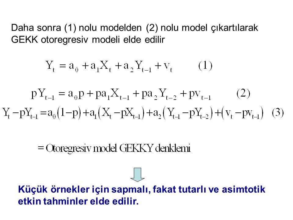 Daha sonra (1) nolu modelden (2) nolu model çıkartılarak GEKK otoregresiv modeli elde edilir Küçük örnekler için sapmalı, fakat tutarlı ve asimtotik e