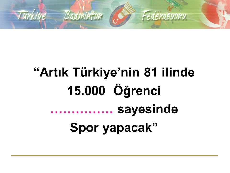 Artık Türkiye'nin 81 ilinde 15.000 Öğrenci …………… sayesinde Spor yapacak
