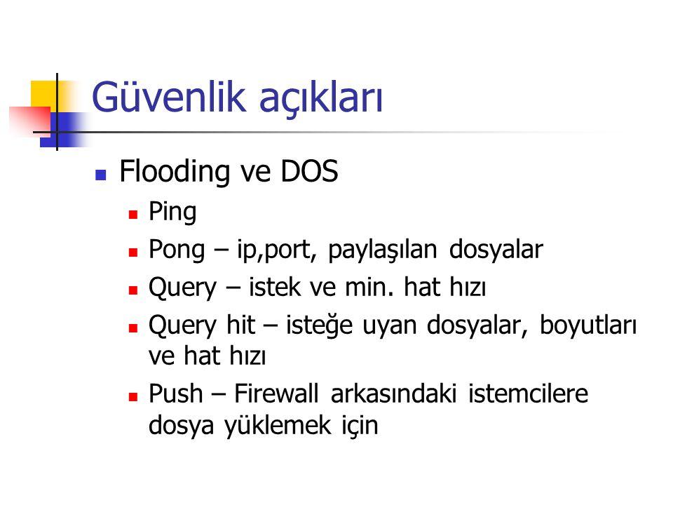 Güvenlik açıkları Flooding ve DOS Ping Pong – ip,port, paylaşılan dosyalar Query – istek ve min. hat hızı Query hit – isteğe uyan dosyalar, boyutları