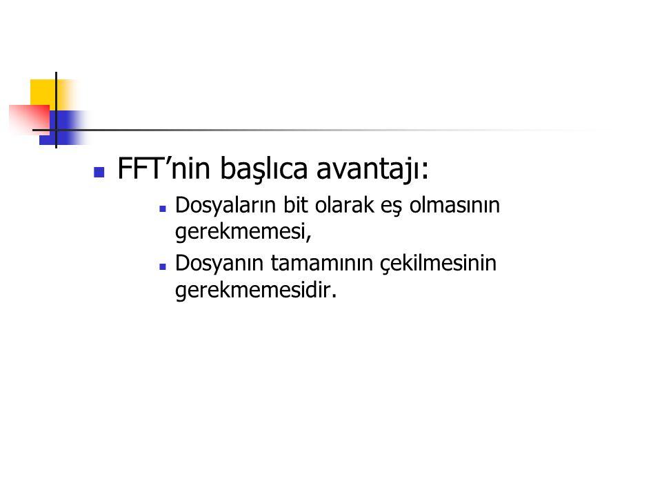 FFT'nin başlıca avantajı: Dosyaların bit olarak eş olmasının gerekmemesi, Dosyanın tamamının çekilmesinin gerekmemesidir.