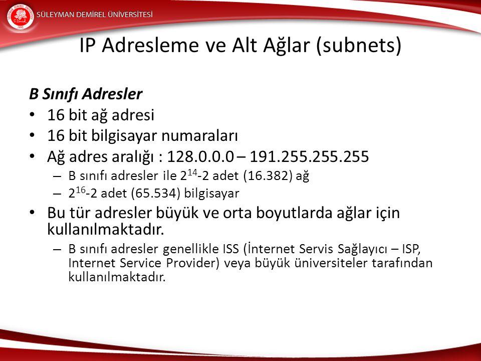 IP Adresleme ve Alt Ağlar (subnets) B Sınıfı Adresler 16 bit ağ adresi 16 bit bilgisayar numaraları Ağ adres aralığı : 128.0.0.0 – 191.255.255.255 – B
