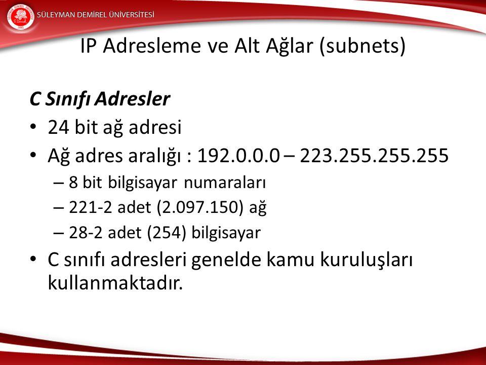 IP Adresleme ve Alt Ağlar (subnets) C Sınıfı Adresler 24 bit ağ adresi Ağ adres aralığı : 192.0.0.0 – 223.255.255.255 – 8 bit bilgisayar numaraları –