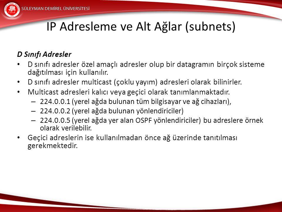 IP Adresleme ve Alt Ağlar (subnets) D Sınıfı Adresler D sınıfı adresler özel amaçlı adresler olup bir datagramın birçok sisteme dağıtılması için kulla