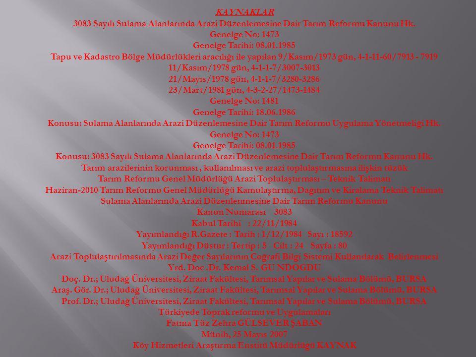 KAYNAKLAR 3083 Sayılı Sulama Alanlarında Arazi Düzenlemesine Dair Tarım Reformu Kanunu Hk. Genelge No: 1473 Genelge Tarihi: 08.01.1985 Tapu ve Kadastr