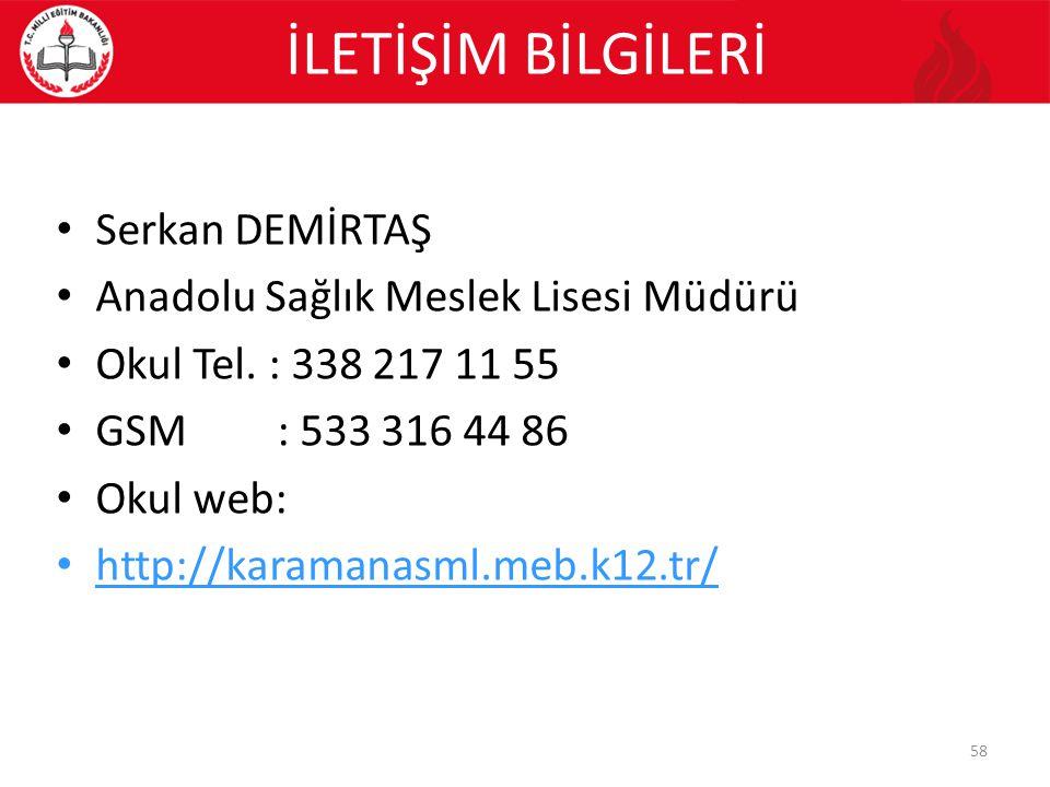 İLETİŞİM BİLGİLERİ Serkan DEMİRTAŞ Anadolu Sağlık Meslek Lisesi Müdürü Okul Tel. : 338 217 11 55 GSM : 533 316 44 86 Okul web: http://karamanasml.meb.