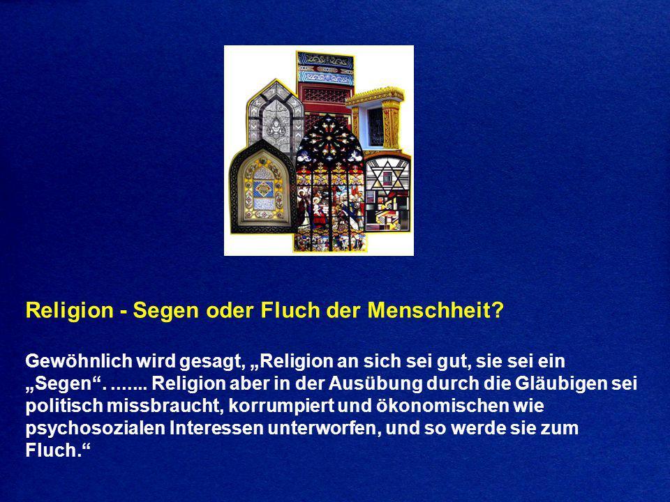 """Religion - Segen oder Fluch der Menschheit? Gewöhnlich wird gesagt, """"Religion an sich sei gut, sie sei ein """"Segen""""........ Religion aber in der Ausübu"""