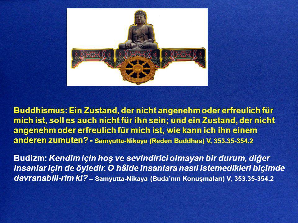 Buddhismus: Ein Zustand, der nicht angenehm oder erfreulich für mich ist, soll es auch nicht für ihn sein; und ein Zustand, der nicht angenehm oder er