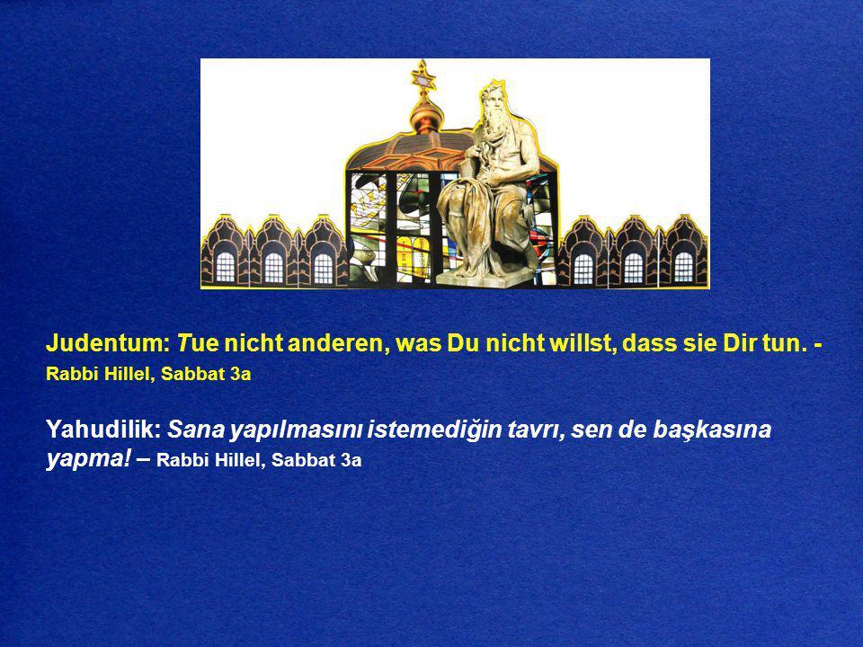 Judentum: Tue nicht anderen, was Du nicht willst, dass sie Dir tun. - Rabbi Hillel, Sabbat 3a Yahudilik: Sana yapılmasını istemediğin tavrı, sen de ba
