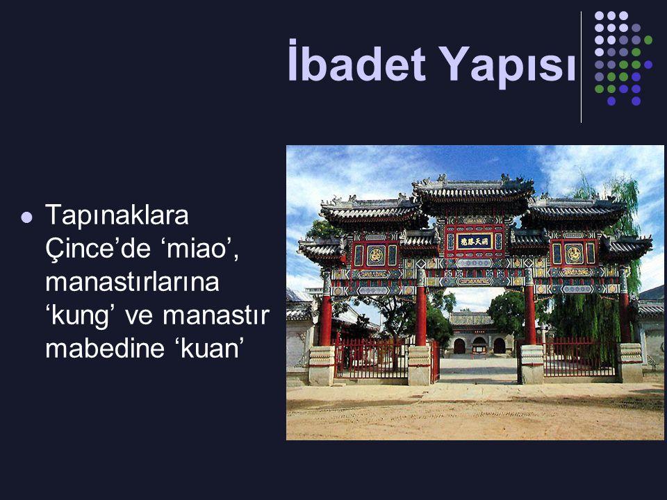 İbadet Yapısı Tapınaklara Çince'de 'miao', manastırlarına 'kung' ve manastır mabedine 'kuan'