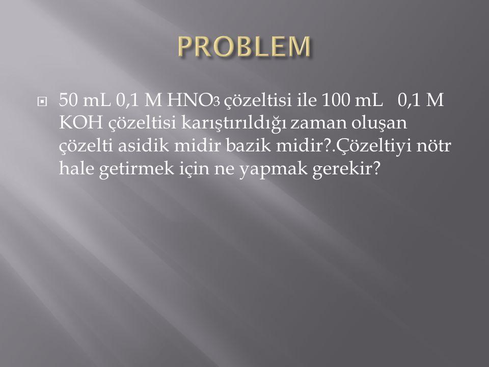  50 mL 0,1 M HNO 3 çözeltisi ile 100 mL 0,1 M KOH çözeltisi karıştırıldığı zaman oluşan çözelti asidik midir bazik midir?.Çözeltiyi nötr hale getirme