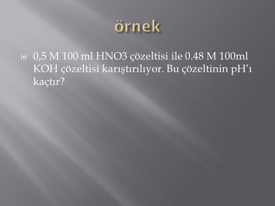  0,5 M 100 ml HNO3 çözeltisi ile 0.48 M 100ml KOH çözeltisi karıştırılıyor. Bu çözeltinin pH'ı kaçtır?