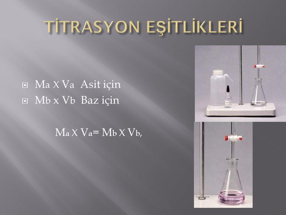  M a X V a Asit için  M b x V b Baz için M a X V a = M b X V b,