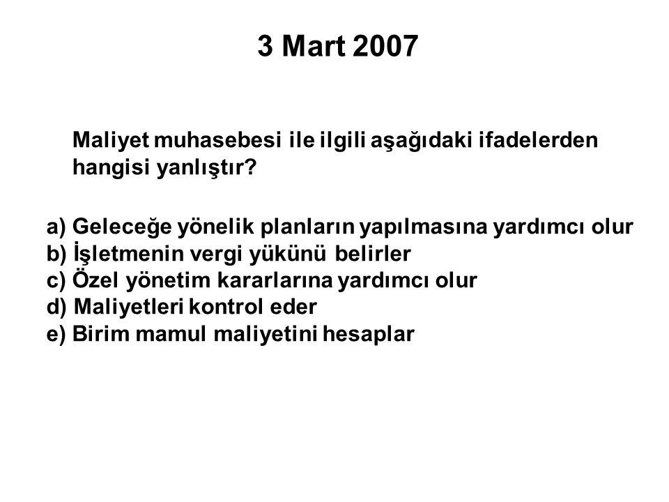 3 Mart 2007 Maliyet muhasebesi ile ilgili aşağıdaki ifadelerden hangisi yanlıştır.