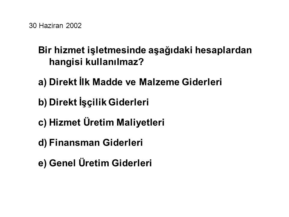30 Haziran 2002 Bir hizmet işletmesinde aşağıdaki hesaplardan hangisi kullanılmaz.