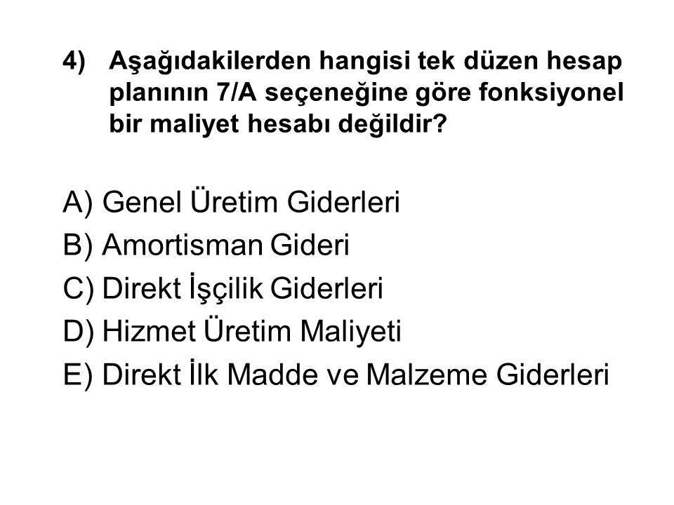 4)Aşağıdakilerden hangisi tek düzen hesap planının 7/A seçeneğine göre fonksiyonel bir maliyet hesabı değildir.
