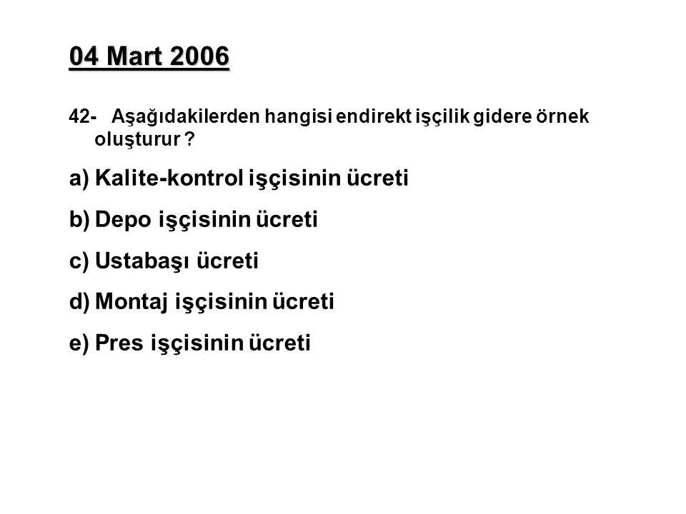 04 Mart 2006 42- Aşağıdakilerden hangisi endirekt işçilik gidere örnek oluşturur .