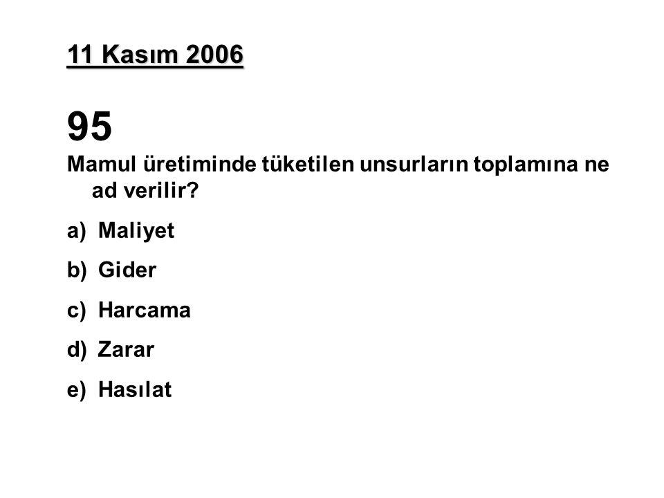 11 Kasım 2006 95 Mamul üretiminde tüketilen unsurların toplamına ne ad verilir.
