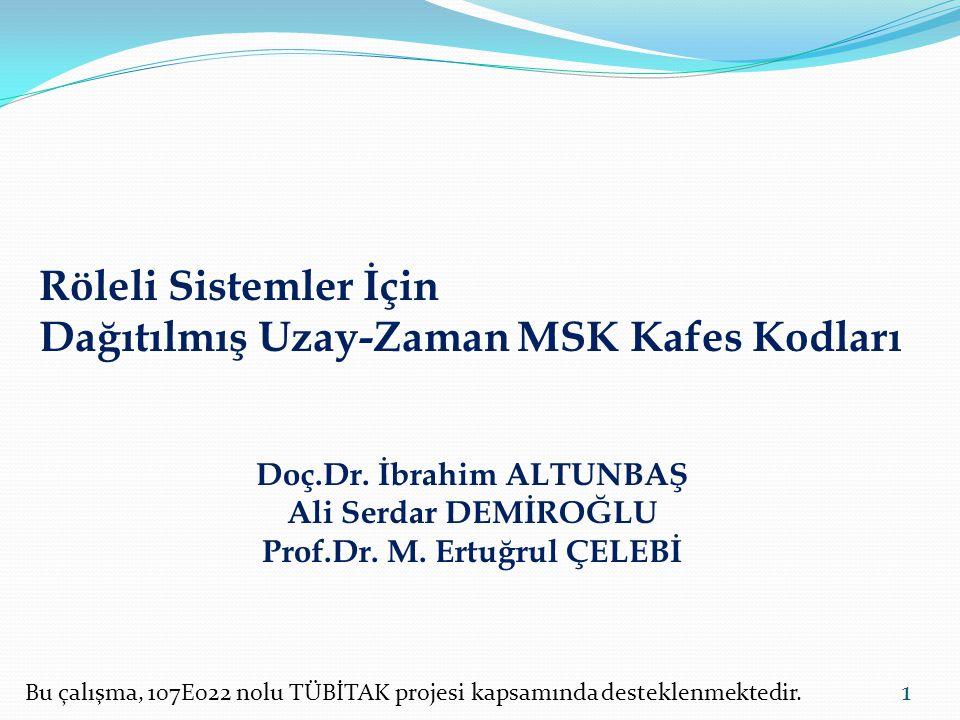 Röleli Sistemler İçin Dağıtılmış Uzay-Zaman MSK Kafes Kodları Doç.Dr. İbrahim ALTUNBAŞ Ali Serdar DEMİROĞLU Prof.Dr. M. Ertuğrul ÇELEBİ 1 Bu çalışma,