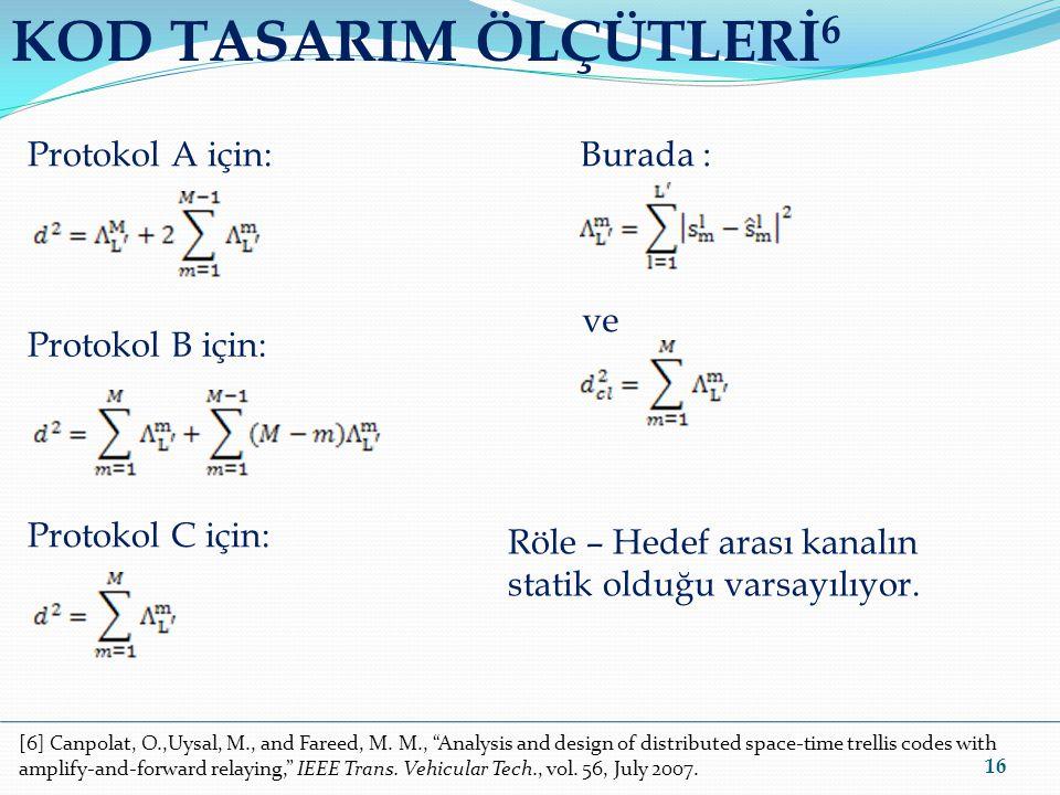 "KOD TASARIM ÖLÇÜTLERİ 6 16 Protokol A için: Protokol B için: Protokol C için: Burada : ve [6] Canpolat, O.,Uysal, M., and Fareed, M. M., ""Analysis and"