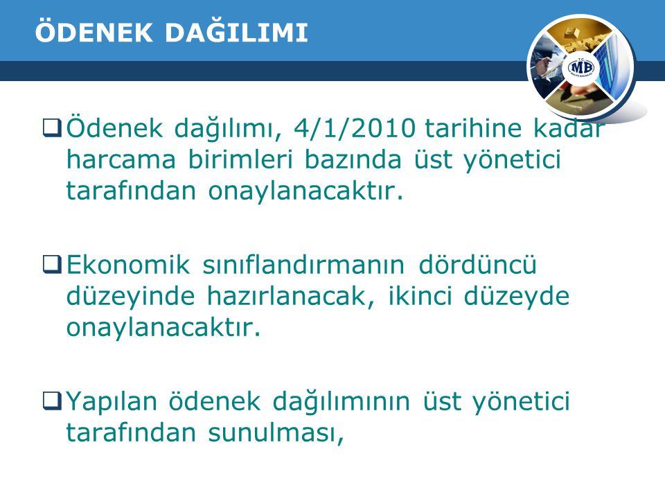 ÖDENEK DAĞILIMI  Ödenek dağılımı, 4/1/2010 tarihine kadar harcama birimleri bazında üst yönetici tarafından onaylanacaktır.