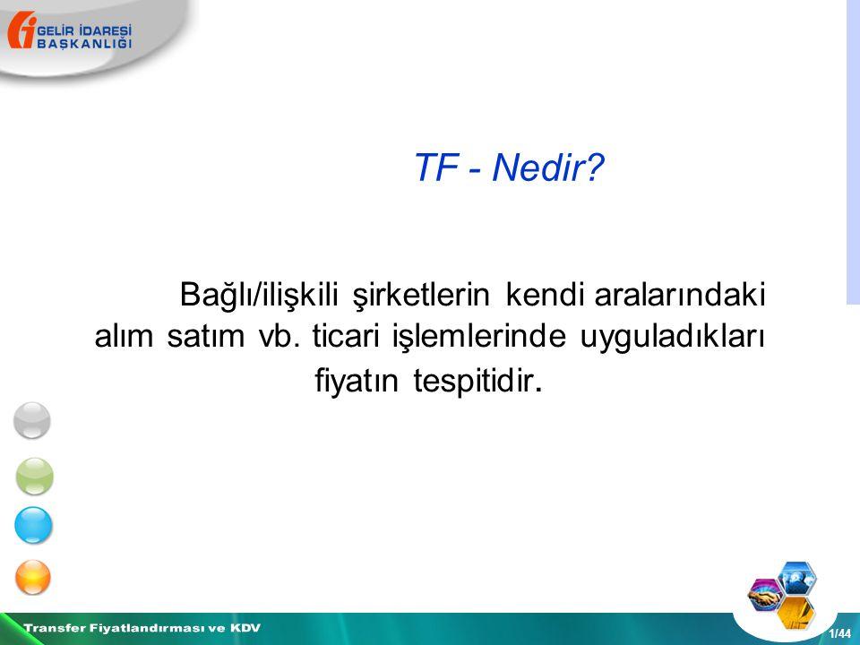TF - Nedir. 1/44 Bağlı/ilişkili şirketlerin kendi aralarındaki alım satım vb.