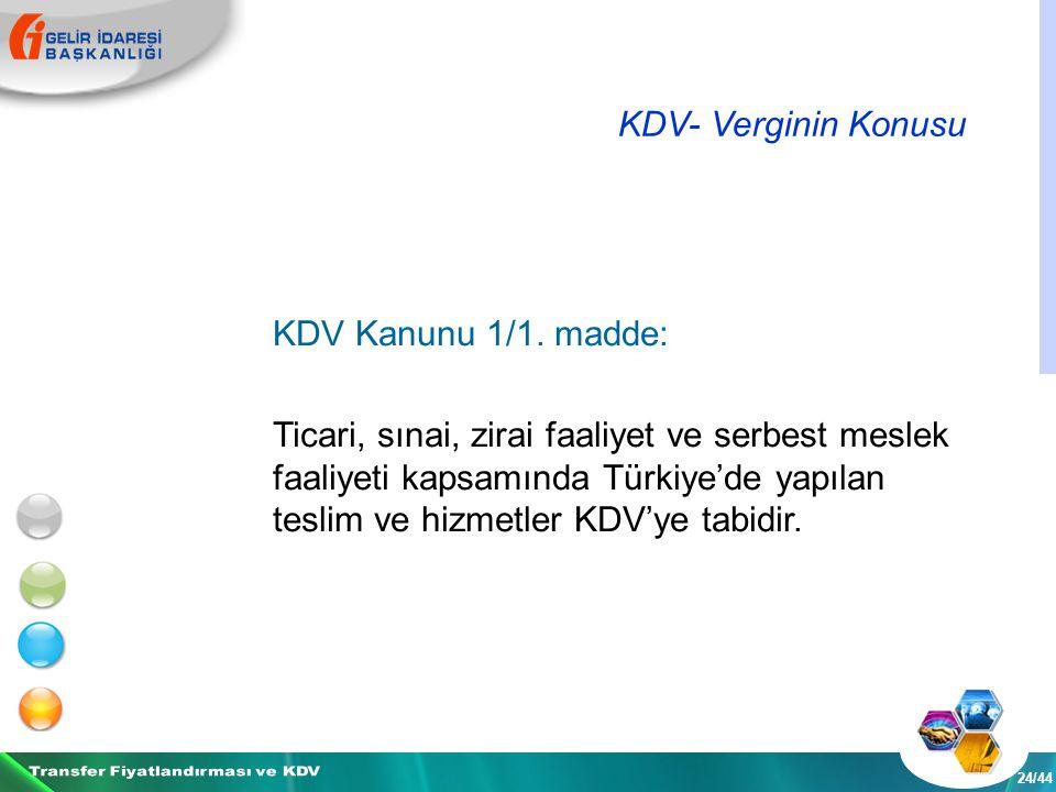 KDV- Verginin Konusu 24/44 KDV Kanunu 1/1.