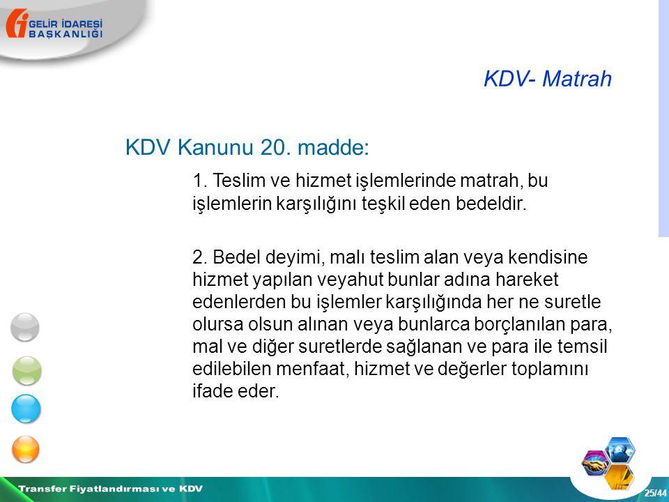KDV- Matrah 25/44 KDV Kanunu 20. madde: 1.