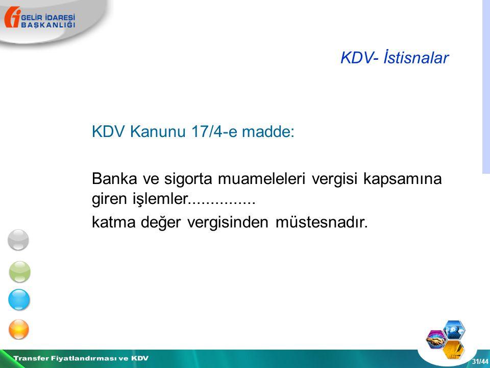 KDV- İstisnalar 31/44 KDV Kanunu 17/4-e madde: Banka ve sigorta muameleleri vergisi kapsamına giren işlemler...............