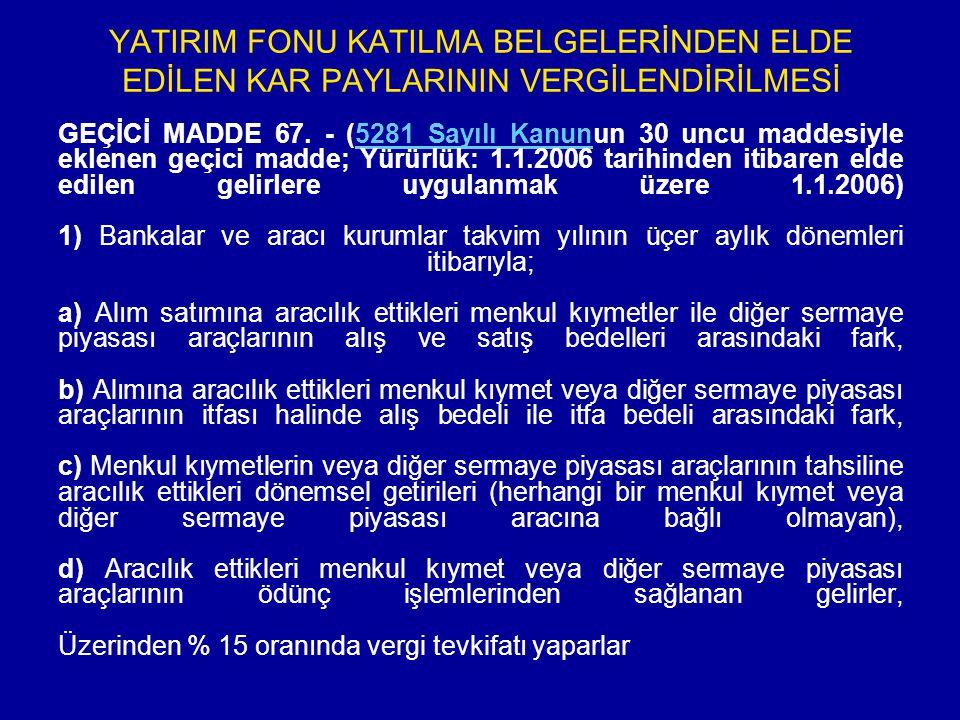 YATIRIM FONU KATILMA BELGELERİNDEN ELDE EDİLEN KAR PAYLARININ VERGİLENDİRİLMESİ GEÇİCİ MADDE 67.