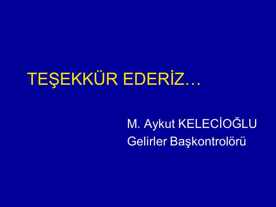 TEŞEKKÜR EDERİZ… M. Aykut KELECİOĞLU Gelirler Başkontrolörü