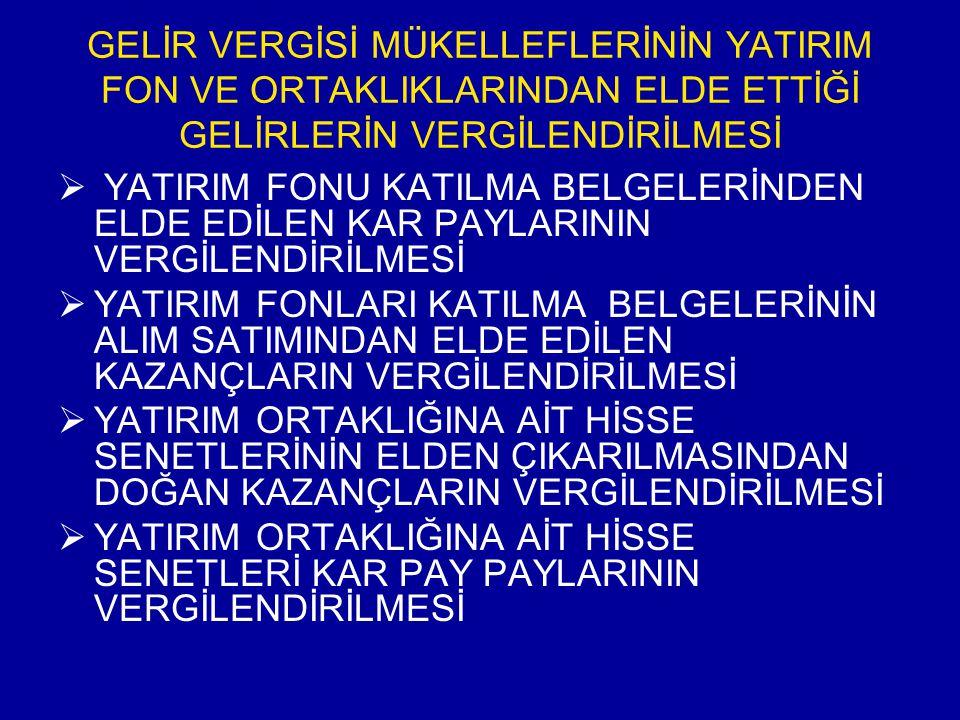 YATIRIM FON VE ORTAKLIKLARIN KAZANÇLARININ KURUMLAR VERGİSİ AÇISINDAN DEĞERLENDİRiLMESİ Yeni KVK'nun 5'inci maddesinin d bendi uyarınca; Türkiye'de kurulu; 1)Menkul kıymetler yatırım fonları ile menkul kıymetler yatırım ortaklıklarının portföy işletmeciliğinden doğan kazançları, 2)Portföyü Türkiye'de kurulu borsalarda işlem gören altın ve kıymetli madenlere dayalı yatırım fonları veya ortaklıklarının portföy işletmeciliğinden doğan kazançları 3) Girişim sermayesi yatırım fonları veya ortaklıklarının kazançları, 4) Gayrimenkul yatırım fonları veya ortaklıklarının kazançları, 5) Emeklilik yatırım fonlarının kazançları, 6) Konut finansmanı fonları ile varlık finansmanı fonlarının kazançları.