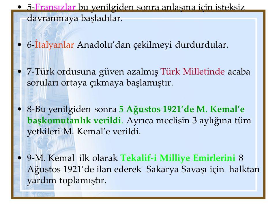 5-Fransızlar bu yenilgiden sonra anlaşma için isteksiz davranmaya başladılar. 6-İtalyanlar Anadolu'dan çekilmeyi durdurdular. 7-Türk ordusuna güven az