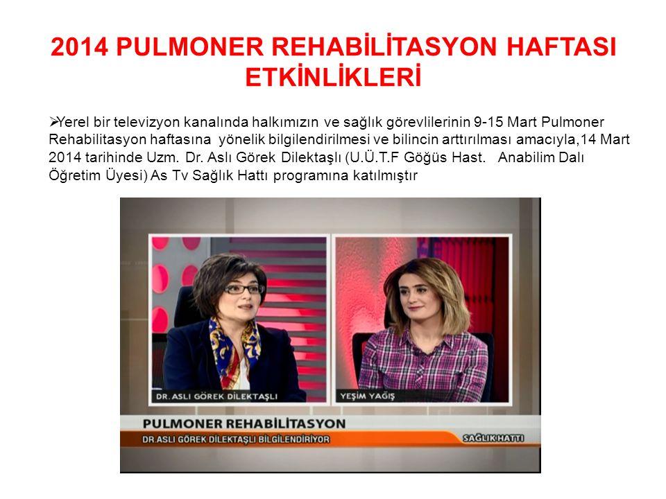 2014 PULMONER REHABİLİTASYON HAFTASI ETKİNLİKLERİ  Yerel bir televizyon kanalında halkımızın ve sağlık görevlilerinin 9-15 Mart Pulmoner Rehabilitasy
