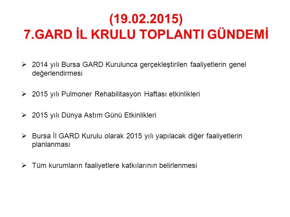 (19.02.2015) 7.GARD İL KRULU TOPLANTI GÜNDEMİ  2014 yılı Bursa GARD Kurulunca gerçekleştirilen faaliyetlerin genel değerlendirmesi  2015 yılı Pulmon