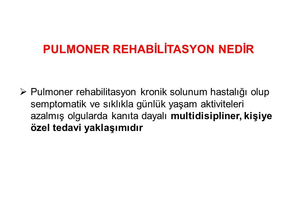 PULMONER REHABİLİTASYON NEDİR  Pulmoner rehabilitasyon kronik solunum hastalığı olup semptomatik ve sıklıkla günlük yaşam aktiviteleri azalmış olgula