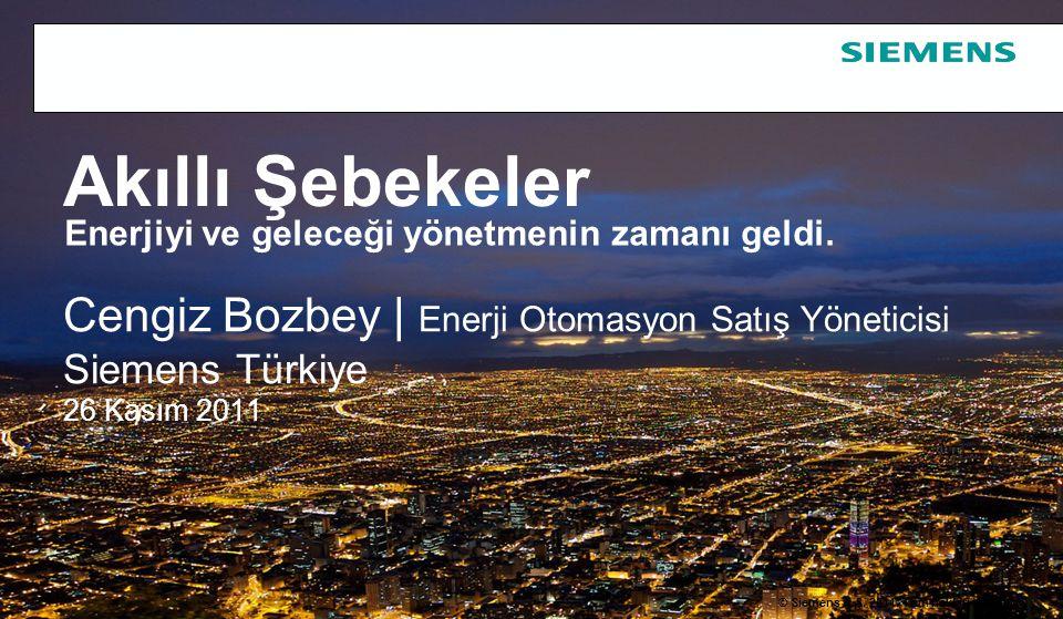 © Siemens A.Ş. 2011. Tüm hakları saklıdır. Cengiz Bozbey   Enerji Otomasyon Satış Yöneticisi Siemens Türkiye 26 Kasım 2011 Akıllı Şebekeler Enerjiyi v