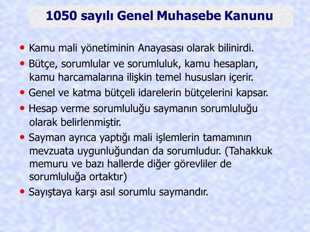1050 sayılı Genel Muhasebe Kanunu Kamu mali yönetiminin Anayasası olarak bilinirdi. Bütçe, sorumlular ve sorumluluk, kamu hesapları, kamu harcamaların