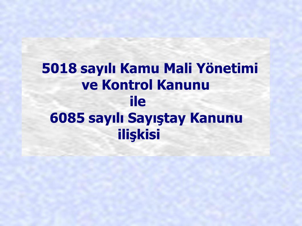 5018 sayılı Kamu Mali Yönetimi ve Kontrol Kanunu ile 6085 sayılı Sayıştay Kanunu ilişkisi