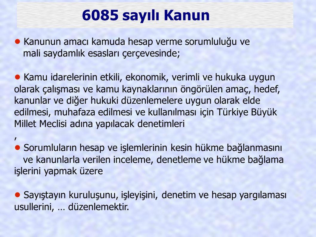 6085 sayılı Kanun Kanunun amacı kamuda hesap verme sorumluluğu ve mali saydamlık esasları çerçevesinde; Kamu idarelerinin etkili, ekonomik, verimli ve