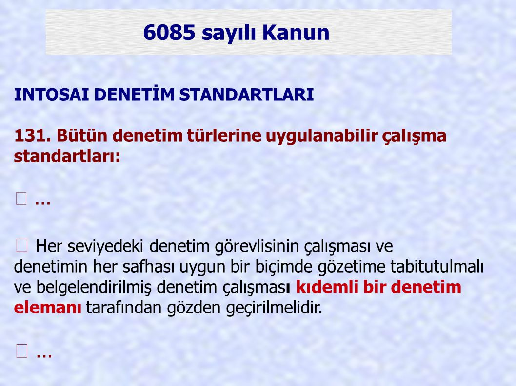 6085 sayılı Kanun INTOSAI DENETİM STANDARTLARI 131. Bütün denetim türlerine uygulanabilir çalışma standartları:  …  Her seviyedeki denetim görevlisi