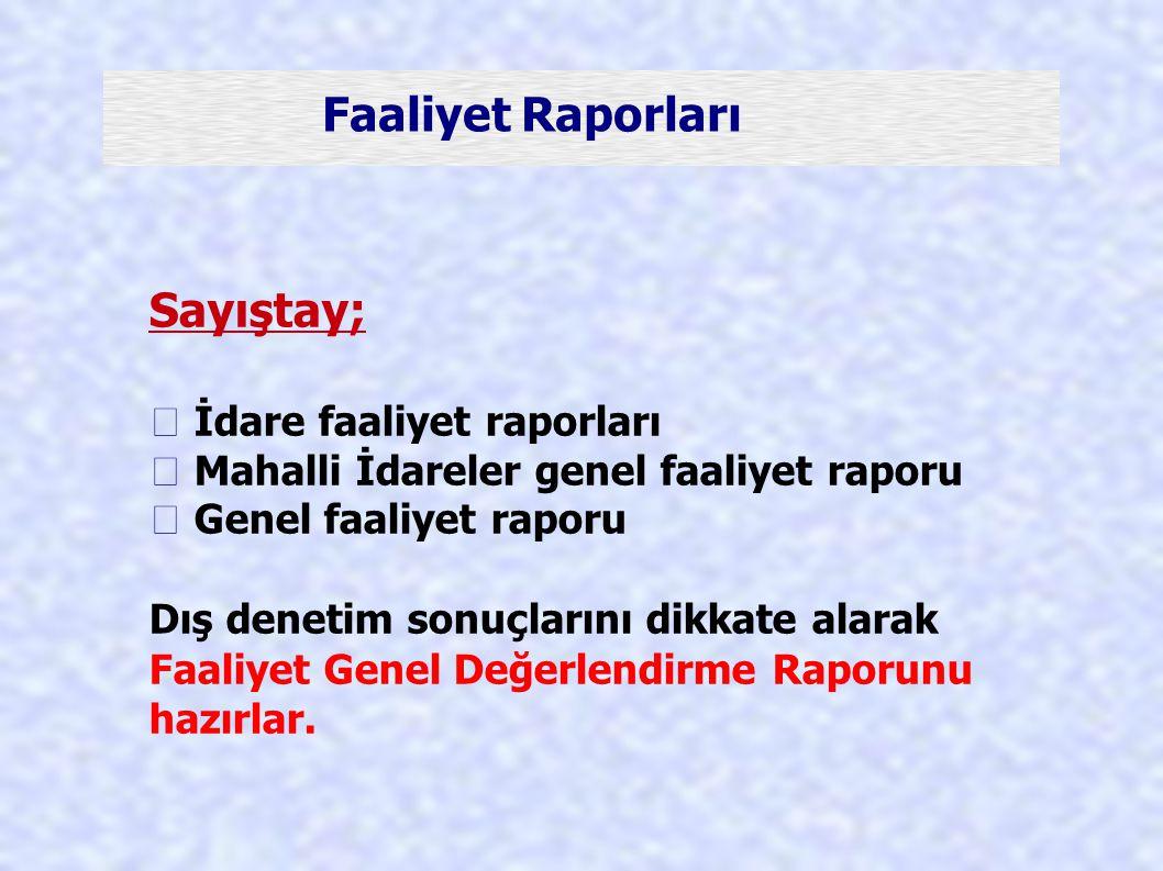 Faaliyet Raporları Sayıştay;  İdare faaliyet raporları  Mahalli İdareler genel faaliyet raporu  Genel faaliyet raporu Dış denetim sonuçlarını dikka