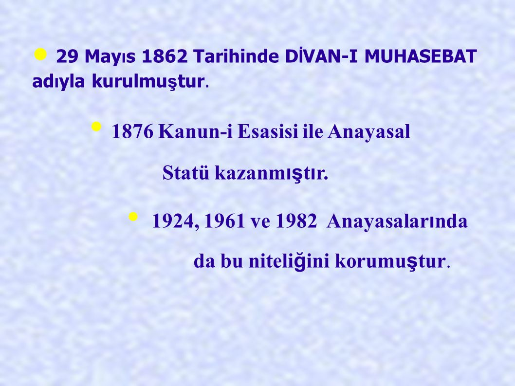 29 May ı s 1862 Tarihinde D İ VAN-I MUHASEBAT ad ı yla kurulmu ş tur. 1876 Kanun-i Esasisi ile Anayasal Statü kazanm ış t ı r. 1924, 1961 ve 1982 Anay
