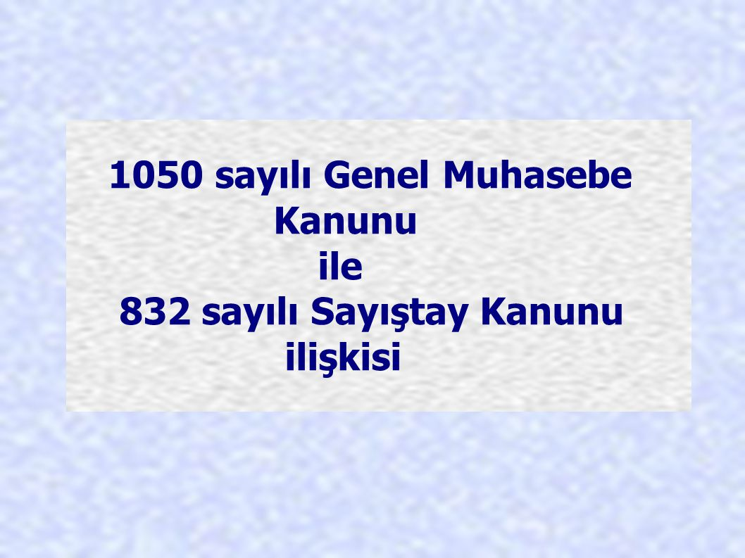 1050 sayılı Genel Muhasebe Kanunu Kamu mali yönetiminin Anayasası olarak bilinirdi.