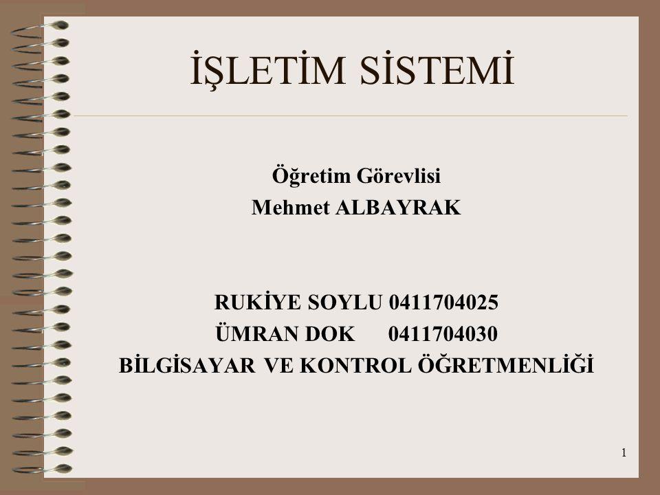1 İŞLETİM SİSTEMİ Öğretim Görevlisi Mehmet ALBAYRAK RUKİYE SOYLU 0411704025 ÜMRAN DOK 0411704030 BİLGİSAYAR VE KONTROL ÖĞRETMENLİĞİ