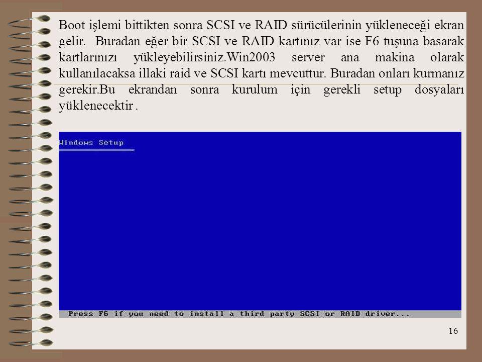 16 Boot işlemi bittikten sonra SCSI ve RAID sürücülerinin yükleneceği ekran gelir.