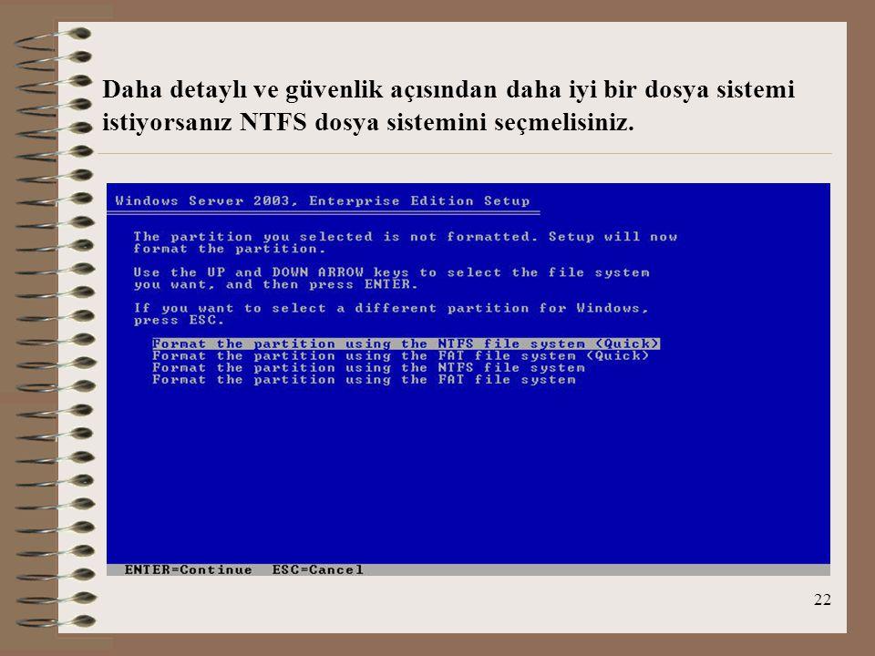 22 Daha detaylı ve güvenlik açısından daha iyi bir dosya sistemi istiyorsanız NTFS dosya sistemini seçmelisiniz.